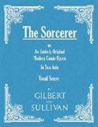 W. S. Gilbert - The Sorcerer - An Entirely Original Modern Comic Opera - In Two Acts (Vocal Score)