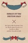Lucy M. Welch - Dances of the British Isles - For Use in the Dancing Class, for Illustration Purposes in the Music Class and for Pianoforte Soli