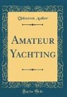 Unknown Author - Amateur Yachting (Classic Reprint)
