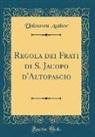 Unknown Author - Regola dei Frati di S. Jacopo d'Altopascio (Classic Reprint)