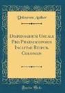 Unknown Author - Dispensarium Usuale Pro Pharmacopoeis Inclytae Reipub. Colonien (Classic Reprint)