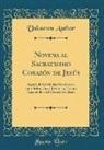 Unknown Author - Novena Al Sacratisimo Corazón de Jesús: Sacada de Las Sólidas Prácticas de Un Librito, Cuyo Título Es, Tesoro Escondido En El Corazón de Jesús (Classi