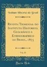 Unknown Author, Instituto Historico Do Brasil - Revista Trimensal do Instituto Historico, Geográfico e Ethnographico do Brasil, 1873, Vol. 36 (Classic Reprint)