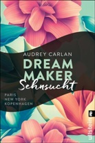 Carlan, Audrey Carlan - Dream Maker - Sehnsucht