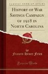 Francis Henry Fries - History of War Savings Campaign of 1918 in North Carolina (Classic Reprint)