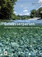Martin Arnold, Lukas Bamatter, Urs Fitze, So, Lukas Bamatter, Eduardo Soteras... - Gewässerperlen - die schönsten Flusslandschaften der Schweiz