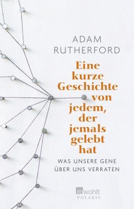 Adam Rutherford - Eine kurze Geschichte von jedem, der jemals gelebt hat - Was unsere Gene über uns verraten