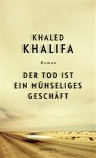 Khaled Khalifa - Der Tod ist ein mühseliges Geschäft
