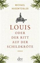 Michael Hugentobler - Louis oder Der Ritt auf der Schildkröte