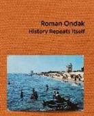 Roman Ondak, Gitt Ørskou, Gitte Ørskou, Stinna Toft - Roman Ondak. History Repeats Itself