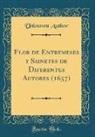 Unknown Author - Flor de Entremeses y Sainetes de Diferentes Autores (1657) (Classic Reprint)
