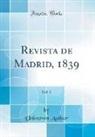 Unknown Author - Revista de Madrid, 1839, Vol. 2 (Classic Reprint)