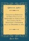 Unknown Author - Catalogo da Exposição de Obras Publicas do Ministerio da Agricultura Inaugurada por Sua Magestade o Imperador em 31 de Dezembro de 1875 (Classic Reprint)