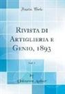 Unknown Author - Rivista di Artiglieria e Genio, 1893, Vol. 3 (Classic Reprint)