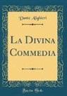 Dante Alighieri - La Divina Commedia (Classic Reprint)