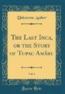 Unknown Author - The Last Inca, or the Story of Tupac Amâru, Vol. 2 (Classic Reprint)