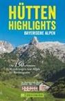 Heinric Bauregger, Heinrich Bauregger, Bernha Irlinger, Bernhard Irlinger, Heiko Mandl, Robert Mayer... - Hütten-Highlights Bayerische Alpen