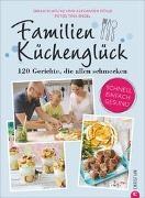 Alexander Dölle, Alexander Dölle Und Sarah Schocke, Sarah Schocke, Tina Engel - Familienküchenglück - 120 Gerichte, die allen schmecken. Schnell, einfach, gesund