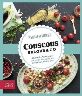 Sarah Schocke - Just delicious - Couscous, Bulgur & Co. - Getreide-Power pur: Die besten Rezepte mit den beliebtesten Alleskörnern