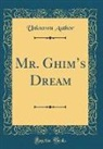Unknown Author - Mr. Ghim's Dream (Classic Reprint)