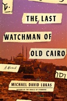 Michael D. Lukas, Michael David Lukas - The Last Watchman of Old Cairo