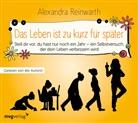 Alexandra Reinwarth, Alexandra Reinwarth - Das Leben ist zu kurz für später, 1 Audio-CD (Hörbuch)