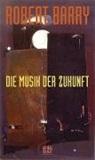 Robert Barry, Robert Zwarg - Die Musik der Zukunft