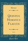 Horace Horace - Quintus Horatius Flaccus, Vol. 2 (Classic Reprint)