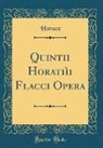 Horace Horace - Quintii Horatiìi Flacci Opera (Classic Reprint)