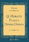 Horace Horace - Q. Horatii Flacci Opera Omnia (Classic Reprint)