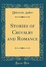 Unknown Author - Stories of Chivalry and Romance (Classic Reprint)