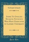 Edward Peaock - Index To English Speaking Students Who Have Graduated At Leyden University (Classic Reprint)