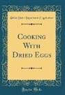 United States Department Of Agriculture - Cooking With Dried Eggs (Classic Reprint)