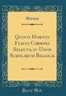 Horace Horace - Quinti Horatii Flacci Carmina Selecta, in Usum Scholarum Belgicæ (Classic Reprint)