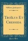 William Shakespeare - Troïlus Et Cressida (Classic Reprint)