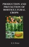 K. V. Peter - Production and Protection of Horticultural Crops