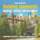 Baby, Baby Professor - Building Landmarks - Bridges, Tunnels and Buildings - Architecture and Design | Children's Engineering Books