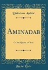 Unknown Author - Aminadab: Or, the Quaker's Vision (Classic Reprint)