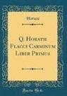 Horace Horace - Q. Horatii Flacci Carminum Liber Primus (Classic Reprint)