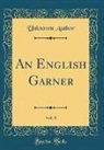 Unknown Author - An English Garner, Vol. 8 (Classic Reprint)