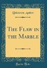 Unknown Author - The Flaw in the Marble (Classic Reprint)