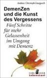 Andrea Christoph-Gaugusch - DemenZen und die Kunst des Vergessens