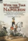 Louis Rochechouart - With the Tsar Against Napoleon