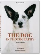 Miles Barth, Raymond Merritt - The Dog in Photography 1839-Today