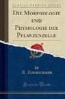 A. Zimmermann - Die Morphologie und Physiologie der Pflanzenzelle (Classic Reprint)