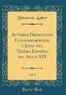 Unknown Author - Autores Dramáticos Contemporáneos, y Joyas del Teatro Español del Siglo XIX, Vol. 1 (Classic Reprint)