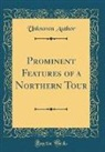 Unknown Author - Prominent Features of a Northern Tour (Classic Reprint)