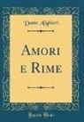 Dante Alighieri - Amori e Rime (Classic Reprint)