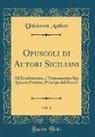 Unknown Author - Opuscoli di Autori Siciliani, Vol. 1