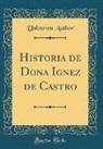Unknown Author - Historia de Dona Ignez de Castro (Classic Reprint)